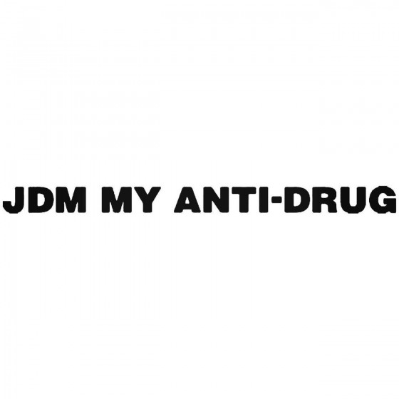 Jdm My Anti Drug Japanese...