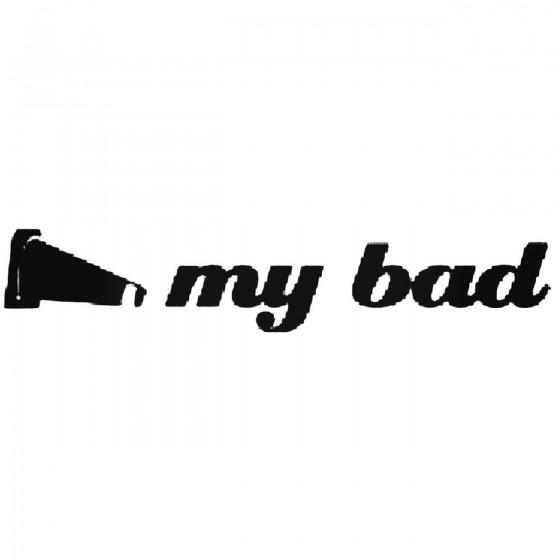 My Bad Auto X Vinyl Decal...