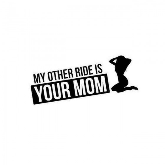 My Other Ride Is Your Mom...