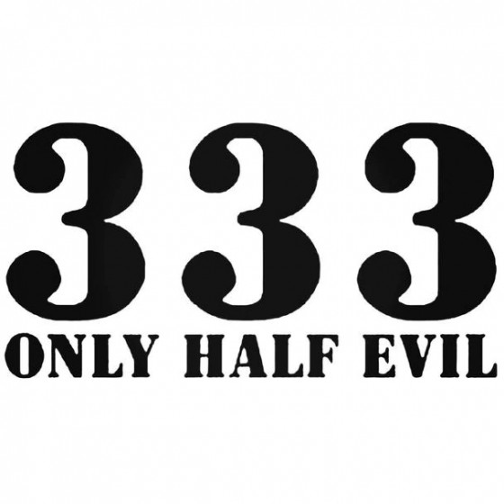 333 Only Half Evil Decal...