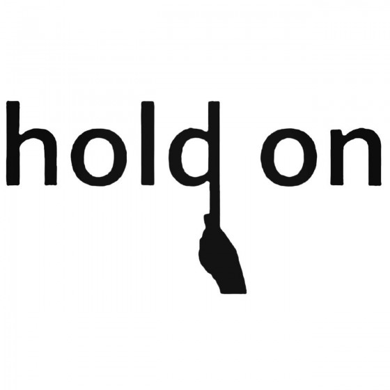 Saying Hold On Decal Sticker