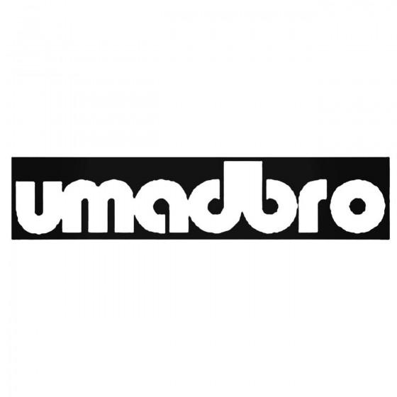 Saying Umadbro Box Decal...