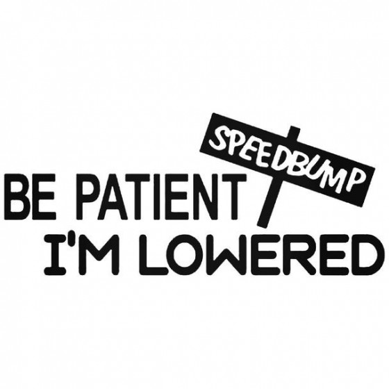 Be Patient Im Lowered 3...