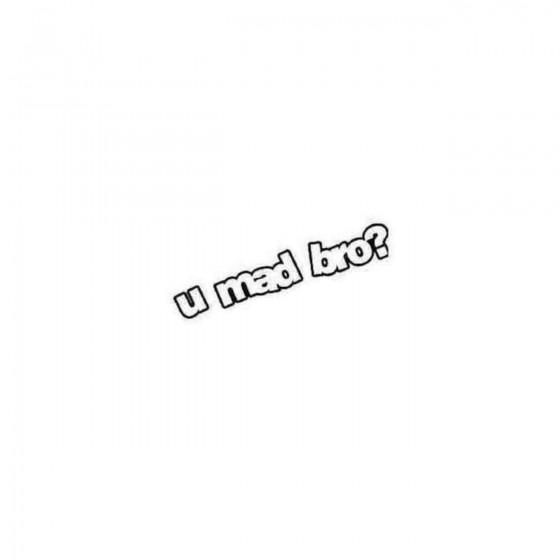 U Mad Bro Decal Sticker