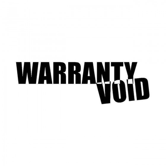 Warranty Void Vinyl Decal...