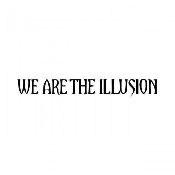 We Are The Illusion Band...