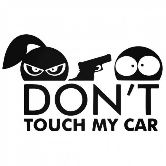 Dont Touch My Car Decal...