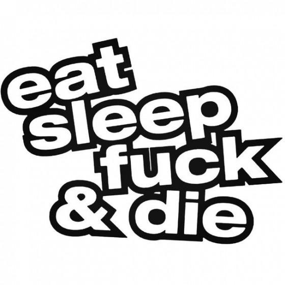 Eat Sleep Fuck Die 2 Decal...