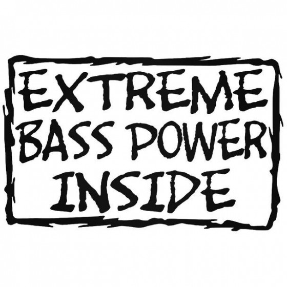 Extreme Bass Power Inside...