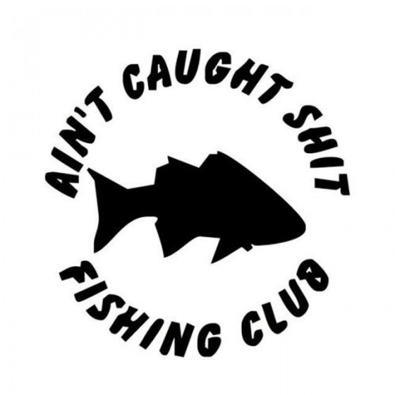Aint Cought Shit Fishing...