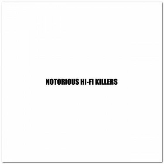 Notorious Hi Fi Killers...