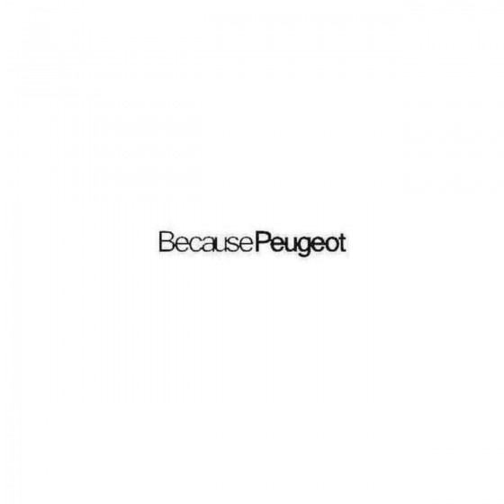Because Peugeot Decal Sticker