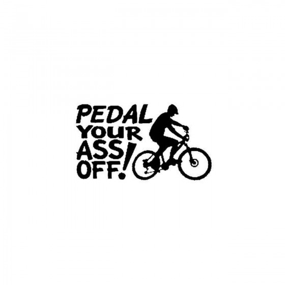 Cycling Pedal Your Ass Off...