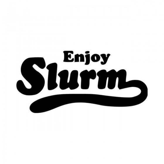 Enjoy Slurm Vinyl Decal...