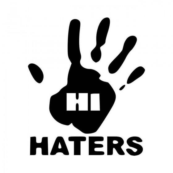 Hi Haters Vinyl Decal Sticker