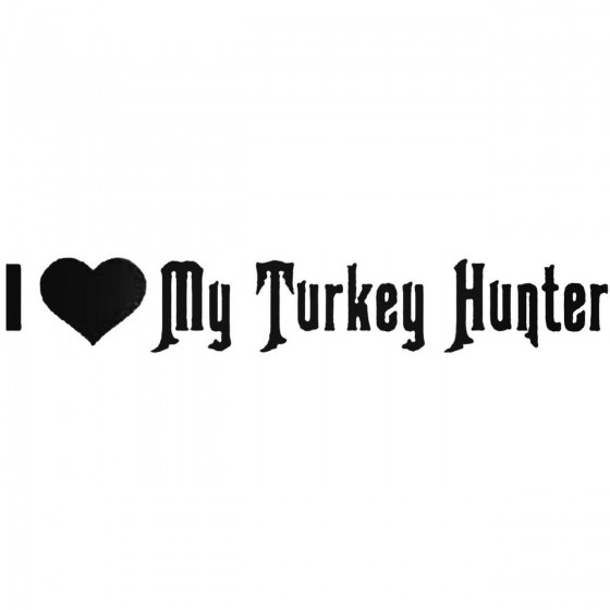 I Love My Turkey Hunter...