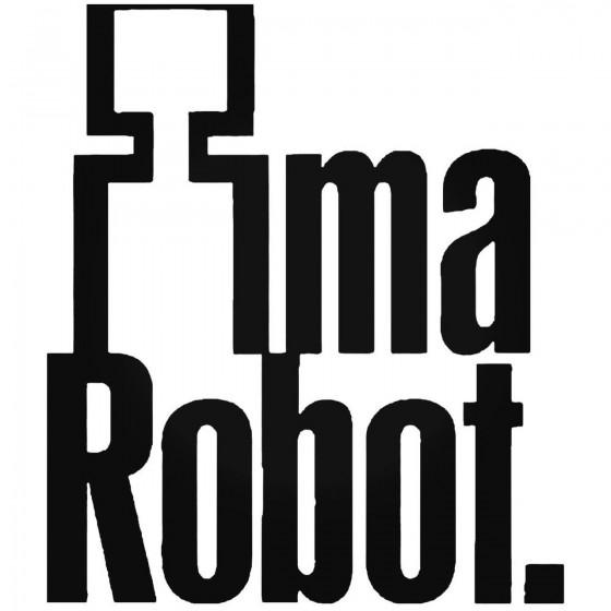 Im A Robot Decal Sticker